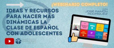 Webinario gratuito | Ideas y recursos para hacer más dinámica la clase de español con adolescentes